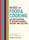 McGee on Food and Cooking: An Encyclopedia of Kitchen Science, History and Culture - Harold McGee