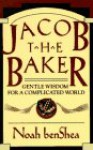 Jacob the Baker: Gentle Wisdom For a Complicated World - Noah Benshea