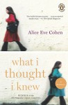 What I Thought I Knew: A Memoir - Alice Eve Cohen