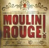 Moulin Rouge: The Splendid Illustrated Book That Charts the Journey of Baz Luhrmann's Motion Picture - Baz Luhrmann, Catherine Martin