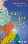 Out of the Spin Cycle: Devotions to Lighten Your Mother Load - Jen Hatmaker