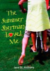 The Summer Sherman Loved Me - Jane St. Anthony