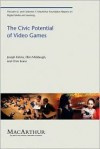 The Civic Potential of Video Games (The John D. and Catherine T. MacArthur Foundation Reports on Digital Media and Learning) - Joseph Kahne, Chris Evans