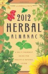 Llewellyn's 2012 Herbal Almanac: A Do-it-Yourself Guide for Health & Natural Living (Annuals - Herbal Almanac) - J.D. Hortwort, Llewellyn, Suzanne Ress, Misty Kuceris, Alice DeVille, Elizabeth Barrette, Janice Sharkey, Susan Pesznecker, Kaaren Christ, Dallas Jennifer Cobb, Diana Rajchel, Calantirniel, Linda Raedisch, Sharynne MacLeod NicMhacha, Darcey Blue French, Tess Whitehurst,