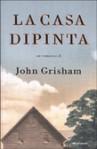 La casa dipinta - John Grisham