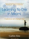 Learning to Die in Miami: Confessions of a Refugee Boy (MP3 Book) - Carlos Eire, Robert Fass