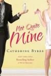Not Quite Mine - Catherine Bybee
