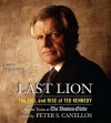Last Lion: The Fall and Rise of Ted Kennedy - Peter S. Canellos, Skipp Sudduth