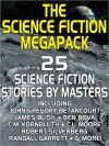 The Science Fiction Megapack: 25 Classic Science Fiction Stories - John Gregory Betancourt, Robert Silverberg, Philip K. Dick, Nelson Bond, Marion Zimmer Bradley, Ben Bova, Harry Harrison, Mack Reynolds, Lester del Rey, James Blish, Fredric Brown, C.M. Kornbluth, C.L. Moore, Charles L. Fontenay, Eando Binder, Arthur J. Burks, Jerome Bix