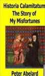 The Story of My Misfortunes - Pierre Abélard