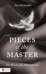 Pieces of the Master: For We Are All Masterpieces - Sue Alexander