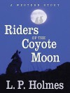 Riders of the Coyote Moon: A Western Story - L.P. Holmes