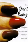 The Sheril Bailey Complete Manicuring and Nailcare Handbook - Sheril Bailey, Patty Rice, Alias Books