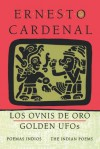 Golden UFOs: The Indian Poems: Los Ovnis de Oro: Poemas Indios - Ernesto Cardenal