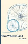 Two Wheels Good - Paul Roberts
