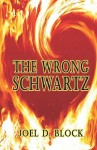 The Wrong Schwartz - Joel Block