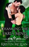 Changing the Earl's Mind (The Lords of Whitehall Book 3) - Kristen McLean