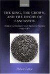 The King, the Crown, and the Duchy of Lancaster: Public Authority and Private Power, 1399-1461 - Helen Castor