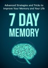 7 Day Memory: Advanced Strategies and Tricks to Improve Your Memory and Your Life - Ian White, Anthony Steele