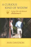 A Curious Kind of Widow: Loving a Man with Advanced Alzheimer's - Ann Davidson