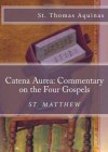 Catena Aurea: Commentary on the Four Gospels: St. Matthew (Volume 1) - Thomas Aquinas, Paul A. Böer Sr., John Henry Newman