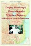 Tanzania Under Mwalimu Nyerere: Reflections on an African Statesman - Godfrey Mwakikagile