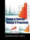 Change Is Constant -- Manage It Proactively - William A. Howatt