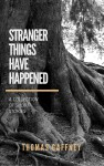 Stranger Things Have Happened - Thomas Gaffney