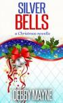 Silver Bells: A Christmas Novella (Christian Romance) - Debby Mayne