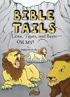 Bible Tails: Lions, Tigers, and Bears--Oh My! - Deborah Drake