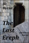 The Last Ereph and Other Stories - J.D. Byrne