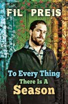 To Every Thing There Is a Season - Fil Preis