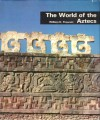 The World of the Aztecs - William H. Prescott