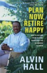 Plan Now, Retire Happy: How to Secure Your Future, Whatever the Economic Climate - Alvin Hall