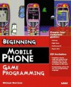 Beginning Mobile Phone Game Programming [With CD-ROM] - Michael Morrison