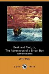 Seek and Find; Or, the Adventures of a Smart Boy (Illustrated Edition) (Dodo Press) - Oliver Optic