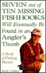Seven Out of Ten Missing Fishhooks Will Eventually Be Found in an Angler's Thumb - Sandy Lindsey
