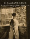 The Allen Sisters: Pictorial Photographers 1885 1920 - Suzanne L. Flynt, Naomi Rosenblum