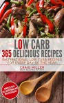 Low Carb: 365 Delicious Recipes Inspirational Low Carb Recipes For Every Day Of The Year - Craig Miller