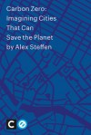 Carbon Zero: Imagining Cities That Can Save The Planet - Alex Steffen