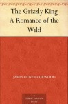 The Grizzly King A Romance of the Wild - James Oliver Curwood, Frank B. Hoffman