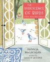 The Iridescence of Birds: A Book About Henri Matisse - Patricia MacLachlan, Hadley Hooper