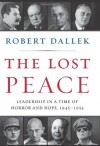 The Lost Peace: Leadership in a Time of Horror and Hope, 1945-1953 - Robert Dallek