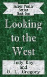 Looking to the West (Harper Family Series, #1) - Judy Kay, O L Gregory