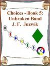 Unbroken Bond (Choices, #5) - J.F. Juzwik