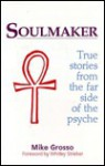 Soulmaker: True Stories from the Far Side of the Psyche - Michael Grosso