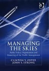 Managing the Skies: Public Policy, Organization and Financing of Air Traffic Management - Clinton V. Oster Jr., John S. Strong