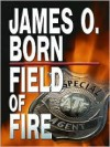 Field of Fire - James Born