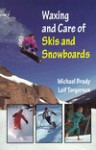 Waxing and Care of Skis and Snowboards - M. Michael Brady, Michael Brady