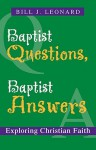 Baptist Questions, Baptist Answers: Exploring Christian Faith - Bill J. Leonard